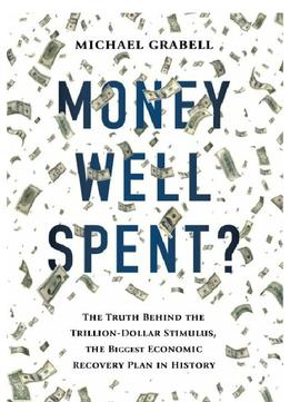 Download ebook Money Well Spent?: The Truth Behind The Trillion-dollar Stimulus, The Biggest Economic Recovery Plan In History