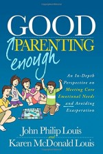 Good Enough Parenting: An In-depth Perspective On Meeting Core Emotional Needs