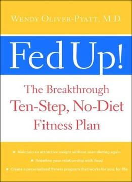 Download ebook Fed Up! : The Breakthrough Ten-step, No-diet Fitness Plan