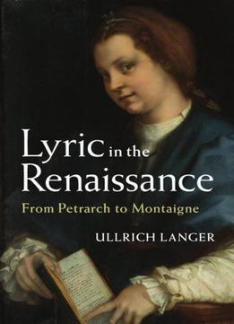Download ebook Lyric In The Renaissance: From Petrarch To Montaigne