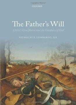 Download ebook The Father's Will: Christ's Crucifixion & The Goodness Of God