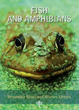 Download ebook Fish & Amphibians (britannica Illustrated Science Library)