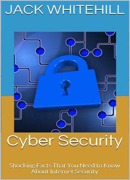 Download Cyber Security: Shocking Facts That You Need To Know About Internet Security