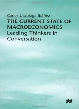 Download ebook The Current State Of Macroeconomics: Leading Thinkers In Conversation
