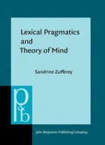 Lexical Pragmatics And Theory Of Mind: The Acquisition Of Connectives