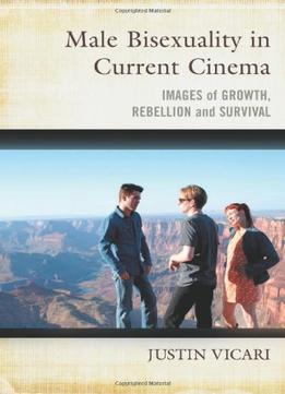 Download Male Bisexuality In Current Cinema: Images Of Growth, Rebellion & Survival