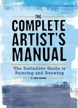 Download The Complete Artist's Manual: The Definitive Guide To Painting & Drawing