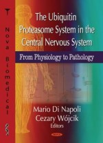 The Ubiquitin Proteasome System In The Central Nervous System: From Physiology To Pathology