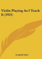 Violin Playing As I Teach It (1921)