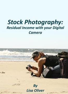 Download ebook Stock Photography: Residual Income With Your Digital Camera