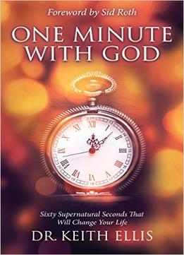 Download ebook One Minute With God: Sixty Supernatural Seconds That Will Change Your Life