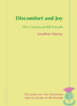 Download Discomfort & Joy: The Cinema Of Bill Forsyth (studies In The History & Culture Of Scotland)