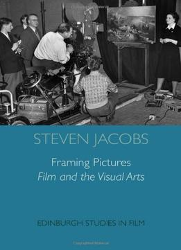 Download Framing Pictures: Film & The Visual Arts By Steven Jacobs