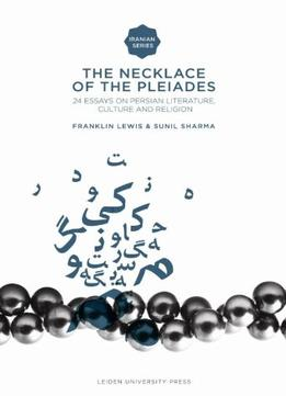 Download The Necklace Of The Pleiades: Twenty-four Essays On Persian Literature, Culture & Religion