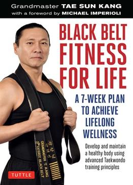 Download ebook Black Belt Fitness For Life: A 7-week Plan To Achieve Lifelong Wellness