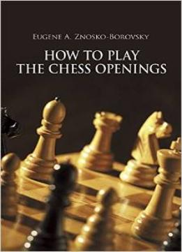 Download How To Play The Chess Openings (dover Chess) By Eugene Znosko-borovsky