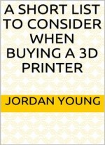 A Short List To Consider When Buying A 3d Printer