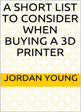Download A Short List To Consider When Buying A 3d Printer