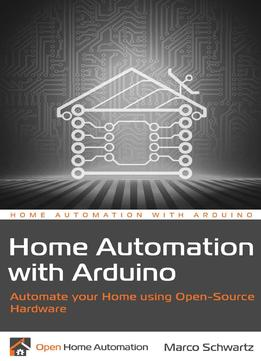 Download Home Automation With Arduino: Automate Your Home Using Open-source Hardware