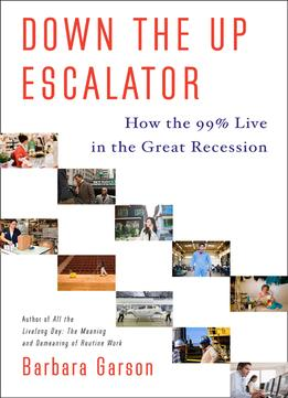Download ebook Down The Up Escalator: How The 99 Percent Live In The Great Recession