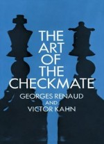 The Art Of Checkmate By Georges Renaud