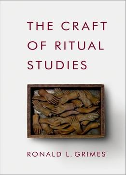 Download ebook The Craft Of Ritual Studies