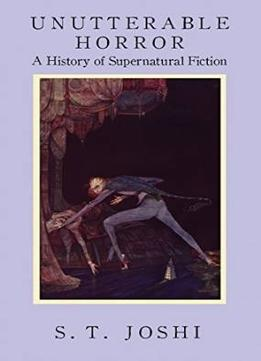 Download Unutterable Horror: A History Of Supernatural Fiction
