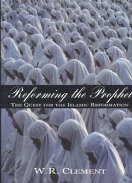 Download ebook Reforming The Prophet: The Quest For The Islamic Reformation
