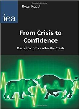 Download ebook From Crisis To Confidence: Macroeconomics After The Crash