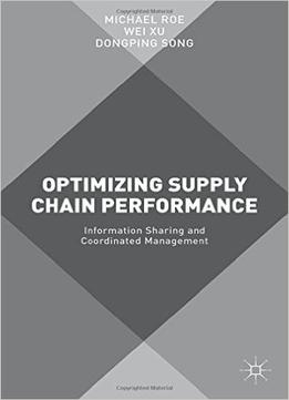 Download ebook Optimizing Supply Chain Performance: Information Sharing & Coordinated Management