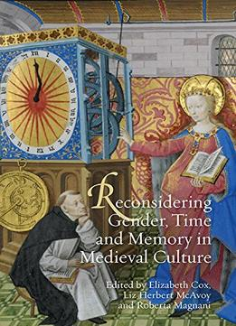 Download Reconsidering Gender, Time & Memory In Medieval Culture