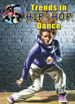 Download ebook Trends In Hip-hop Dance (dance & Fitness Trends)