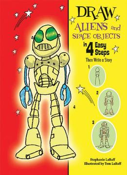 Download Draw Aliens & Space Objects In 4 Easy Steps: Then Write A Story