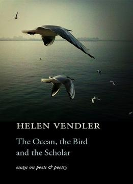 Download ebook The Ocean, The Bird, & The Scholar: Essays On Poets & Poetry