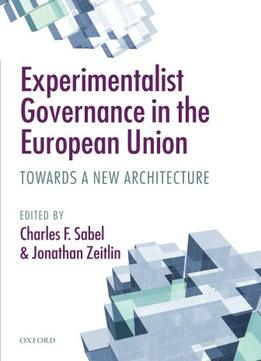 Download Experimentalist Governance In The European Union: Towards A New Architecture