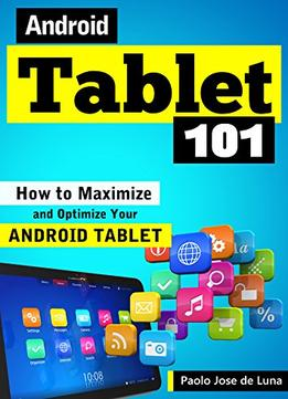 Download Android Tablet 101: How To Maximize & Optimize Your Android Tablet