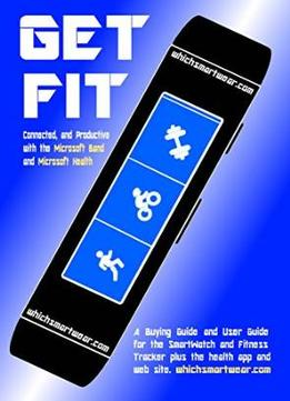 Download Get Fit, Connected & Productive With The Microsoft Band & Microsoft Health