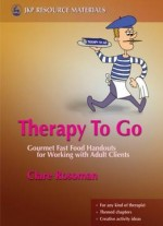 Therapy To Go: Gourmet Fast Food Handouts For Working With Adult Clients