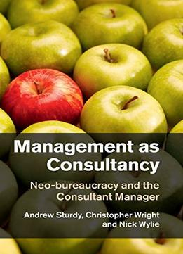 Download ebook Management As Consultancy: Neo-bureaucracy & The Consultant Manager