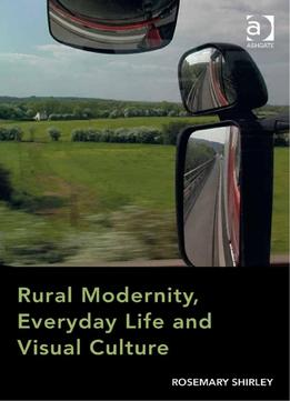 Download Rural Modernity, Everyday Life & Visual Culture
