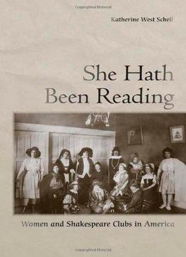 Download She Hath Been Reading: Women & Shakespeare Clubs In America