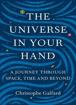 Download The Universe In Your Hand: A Journey Through Space, Time & Beyond