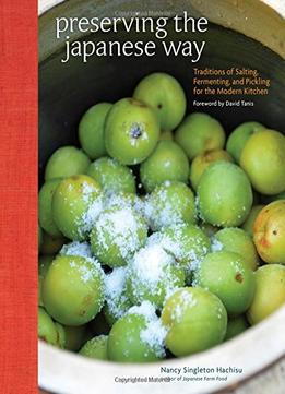 Download ebook Preserving The Japanese Way: Traditions Of Salting, Fermenting, & Pickling For The Modern Kitchen