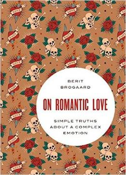 Download ebook On Romantic Love: Simple Truths About A Complex Emotion (philosophy In Action)