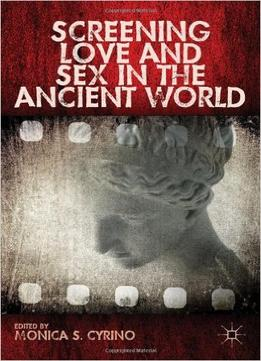 Download ebook Screening Love & Sex In The Ancient World
