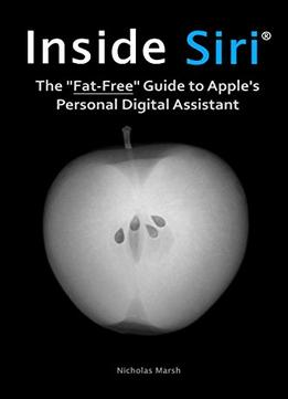 Download Inside Siri: The Fat-free Guide To Apple's Personal Digital Assistant