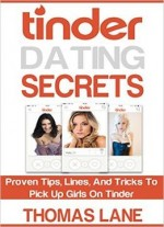 Tinder Dating Secrets: Proven Tips, Lines, And Tricks To Pick Up Girls On Tinder