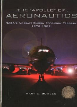Download ebook The Apollo Of Aeronautics: Nasa's Aircraft Energy Efficiency Program, 1973-1987