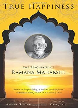 Download ebook True Happiness: The Teachings Of Ramana Maharshi