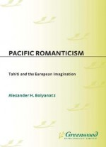 Pacific Romanticism: Tahiti And The European Imagination